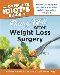 The Complete Idiot S Guide To Eating Well After Weight Loss Surgery Book PDF