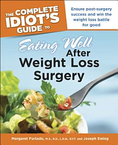 The Complete Idiot s Guide to Eating Well After Weight Loss Surgery Book