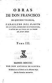 Obras de don Francisco de Quevedo Villegas: caballero del hábito de Santiago, secretario de su Magestad, y señor de la villa de la Torre de Juan Abad, Volumen 3