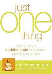 Just One Thing: Developing a Buddha Brain One Simple Practice at a Time