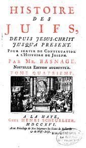 Histoire des Juifs, depuis Jésus-Christ jusqu'à présent...: pour servir de continuation à l'histoire de Joseph