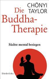 Die Buddha-Therapie: Süchte mental besiegen