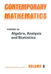 Papers in Algebra, Analysis and Statistics