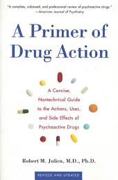 A Primer of Drug Action: A Concise Nontechnical Guide to the Actions, Uses, and Side Effects of Psychoactive Drugs, Revised and Updated