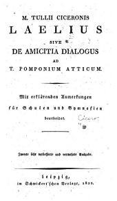 M. Tullii Ciceronis Laelius: sive, De amicitia dialogus ad T. Pomponium Atticum. Mit erklärenden anmerkungen für schulen and gynasien bearb