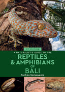 A Naturalist's Guide to the Reptiles and Amphibians of Bali 2/e