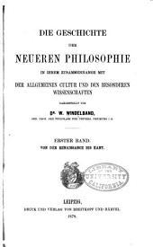 Die geschichte der neueren philosophie in ihrem zusammenhange mit der allgemeinen kultur und den besonderen wissenschaften dargestellt: bd. Von der renaissance bis Kant
