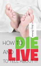 How to Die and Live to Tell about It