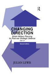 Changing Direction: British Military Planning for Post-war Strategic Defence, 1942-47