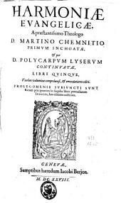 Harmoniae evangelicae a Martino Chemnitio [...] inchoatae et per Polycarpum Lyserum continuatae libri quinque [...] emendatiores editi: prolegomenis subjuncti sunt [...] indices, hac editione auctiores