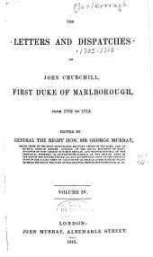 The Letters and Dispatches of John Churchill, First Duke of Marlborough, from 1702-1712: Volume 4
