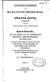 Levensgeschiedenis van Mà-ka-tai-me-she-kia-kiak, of Zwarte Havik, opperhoofd van den stam der Sac-Indianen in Noord-Amerika, met een berigt van de godsdienstige denkwijze, zeden en gebruiken van dien stam; volgens zijne eigene opgave aan den tolk der Sac- en Fox-Indianen, en door dezen in het Engelsch overgebragt