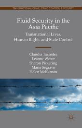 Fluid Security in the Asia Pacific: Transnational Lives, Human Rights and State Control