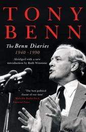 The Benn Diaries: 1940-1990