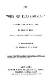 The voice of thanksgiving, a selection of passages, in prose and verse, from various Christian authors by the compiler of 'The invalid's own book' [signing herself L.A.D.].
