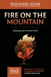 Fire on the Mountain Discovery Guide: Displaying God to a Broken World
