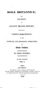 Horae Britannicae: Or, Studies in Ancient British History Containing Various Disquisitions on the National and Religious Antiquities of Great Britain, Volumes 1-2