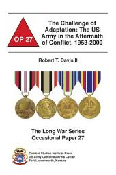 Challenge of Adaptation: The U. S. Army in the Aftermath of Conflict, 1953-2000