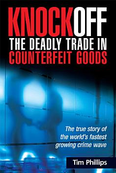 Knockoff  The Deadly Trade in Counterfeit Goods PDF