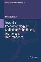 Toward a Phenomenology of Addiction: Embodiment, Technology, Transcendence