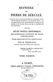 Histoire de Pierre de Bérulle: suivie d'une notice sur les supérieurs-généraux de l'Oratoire, Volume1