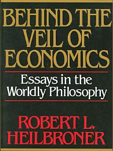 Behind the Veil of Economics  Essays in the Worldly Philosophy PDF