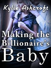 Making the Billionaire's Baby (An Erotic Romance)