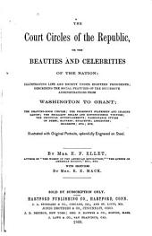 The Court Circles of the Republic, Or, The Beauties and Celebrities of the Nation: Illustrating Life and Society Under Eighteen Presidents, Describing the Social Features of the Successive Administrations from Washington to Grant ...