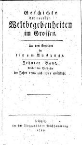 Geschichte der neuesten Weltbegebenheiten im Grossen: in einem Auszuge. Welcher die Geschichte der Jahre 1780 und 1781 einschließt, Band 10
