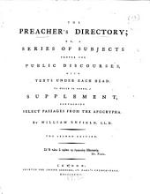 The Preacher's Directory; Or, A Series of Subjects Proper for Public Discourses: With Texts Under Each Head: to which is Added, a Supplement, Containing Select Passages from the Apocrypha