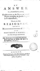 An Answer to a Pamphlet, Entitled, Considerations on the Bill to Permit Persons Professing the Jewish Religion to be Naturalized: ...