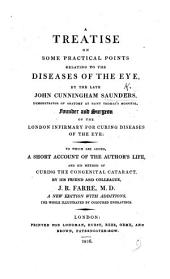 A Treatise on some practical points relating to the diseases of the Eye ... To which is added, a short account of the author's life, and his method of curing the congenital cataract, by ... J. R. Farre ... Illustrated by coloured engravings