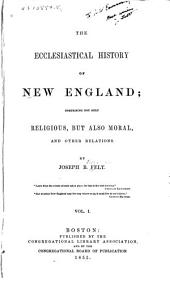 The ecclesiastical history of New England: comprising not only religious, but also moral, and other relations