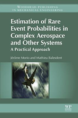 Estimation of Rare Event Probabilities in Complex Aerospace and Other Systems
