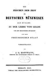 Die zeichen der zeit im deutschen münzwesen: als zugabe zu der lehre vom gelde und mit besonderer rücksicht auf den preussischen staat
