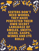 Sisters Don t Need Words  They Have Perfected Their Own Secret Language of Smiles  Sniffs  Sighs  Gasps  Winks and Eye Rolls