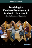 Examining The Emotional Dimensions Of Academic Librarianship Emerging Research And Opportunities