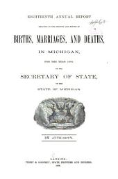 Annual Report Relating to the Registry and Return of Births, Marriages and Deaths in Michigan: For the Year ..., Volume 18, Part 1884