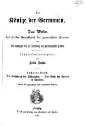 Die Könige der Germanen: Die Verfassung der Westgothen. Das Reich der Sueven in Spanien. 2. durchgesehene und verm. Aufl