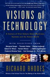 Visions Of Technology: A Century Of Vital Debate About Machines Systems A