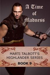 A Time of Madness Book 9: Marti Talbott's Highlander Series