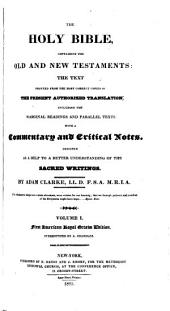 The Holy Bible Containing the Old and New Testaments: The Text Printed from the Most Correct Copies of the Present Authorized Translation Including the Marginal Readings and Parallel Texts with a Commentary and Critical Notes Designed as a Help to a Better Understanding of the Sacred Writings, Volume 1