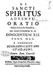 De sancti Spiritus adventu. Oratio habita in sacello pontificio. Ad sanctissimum D.N. Innocentium 12. pont. max. a canonico Bernardo Caieetano Guadagni. Semin. Rom. convict