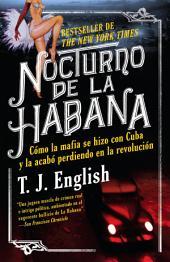 Nocturno de La Habana: Cómo la mafia se hizo con Cuba y la acabo perdiendo en la revolución