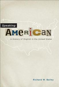 Speaking American  A History of English in the United States PDF