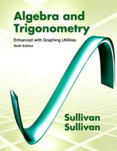 Algebra and Trigonometry Enhanced with Graphing Utilities: Edition 6
