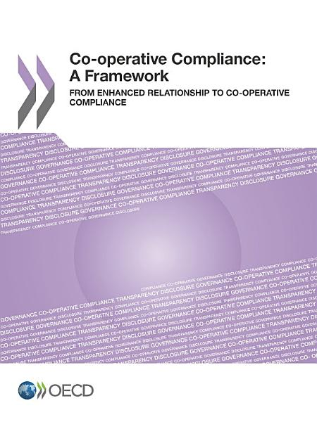 Co-operative Compliance: A Framework From Enhanced Relationship to Co-operative Compliance Pdf Book