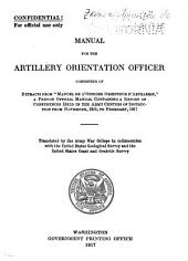 "Manual for the Artillery Orientation Officer: Consisting of Extracts from ""Manuel de L'officier Orienteur D'Artillerie,"" a French Official Manual Containing a Report of Conferences Held in the Army Centers of Instruction from November, 1916 to February, 1917"