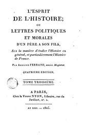 L'esprit de l'histoire ou lettres politiques et morales d'un père à son fils sur la manière d'étudier l'histoire en général et particulièrement l'histoire de France: Volume1