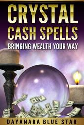 Crystal Cash Spells: Bringing Wealth Your Way